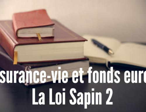Assurance Vie et Fonds euros : La loi Sapin 2