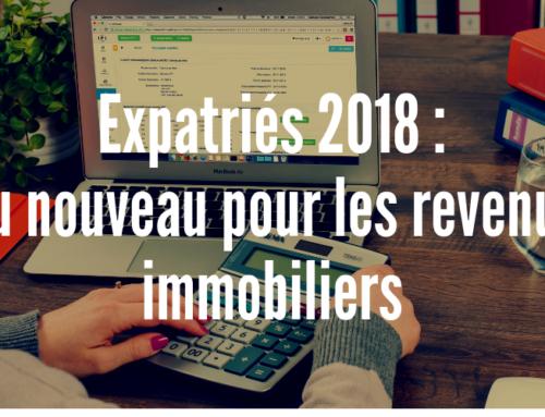 Fiscalité Expatriés : un nouveau projet de loi pour les revenus immobiliers